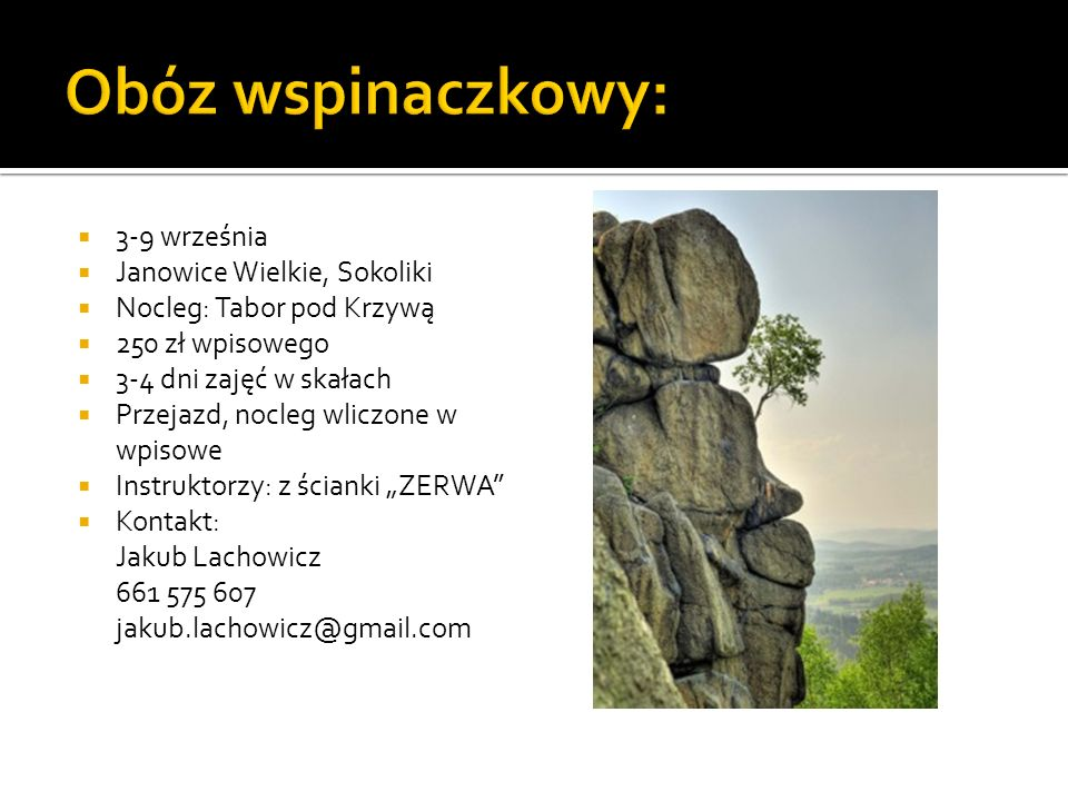 3-9 września Janowice Wielkie, Sokoliki Nocleg: Tabor pod Krzywą 250 zł wpisowego 3-4 dni zajęć w skałach Przejazd, nocleg wliczone w wpisowe Instrukt