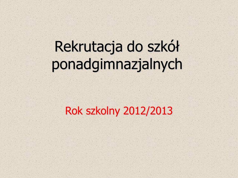 Rekrutacja do szkół ponadgimnazjalnych Rok szkolny 2012/2013
