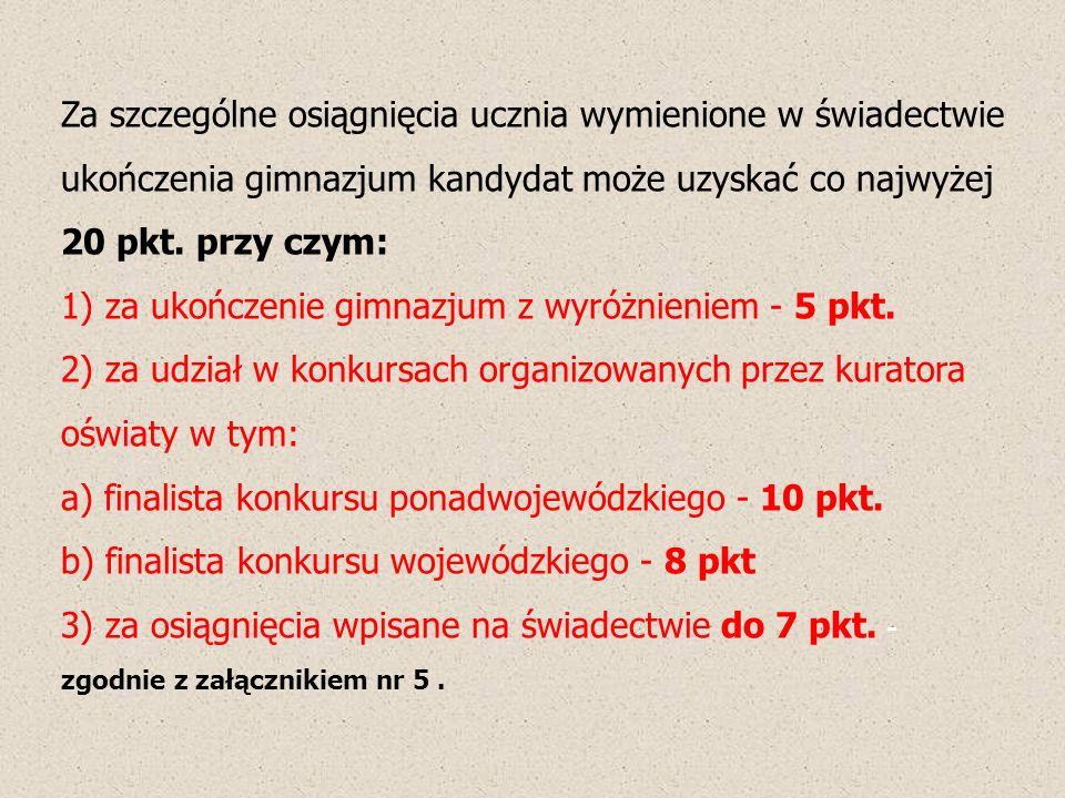 Za szczególne osiągnięcia ucznia wymienione w świadectwie ukończenia gimnazjum kandydat może uzyskać co najwyżej 20 pkt.
