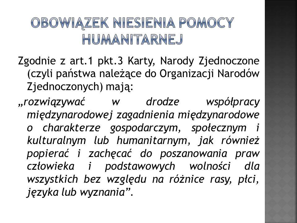 Obowiązek współdziałania z innymi członkami społeczności międzynarodowej (między innymi podczas akcji humanitarnych) spoczywa na wszystkich członkach ONZ, co zostało uregulowane w art.2 pkt.5 Karty.