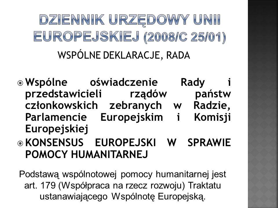 WSPÓLNE DEKLARACJE, RADA Wspólne oświadczenie Rady i przedstawicieli rządów państw członkowskich zebranych w Radzie, Parlamencie Europejskim i Komisji Europejskiej KONSENSUS EUROPEJSKI W SPRAWIE POMOCY HUMANITARNEJ Podstawą wspólnotowej pomocy humanitarnej jest art.