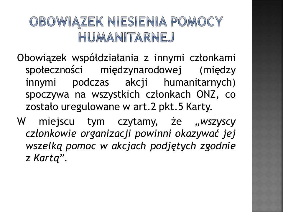 Obowiązek współdziałania z innymi członkami społeczności międzynarodowej (między innymi podczas akcji humanitarnych) spoczywa na wszystkich członkach