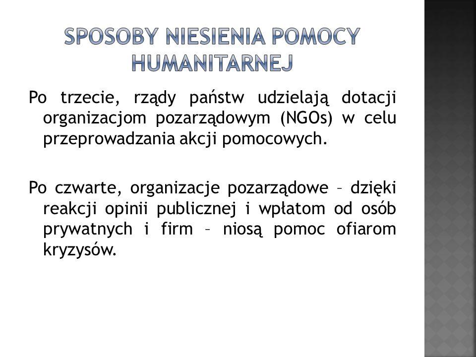 Po trzecie, rządy państw udzielają dotacji organizacjom pozarządowym (NGOs) w celu przeprowadzania akcji pomocowych. Po czwarte, organizacje pozarządo