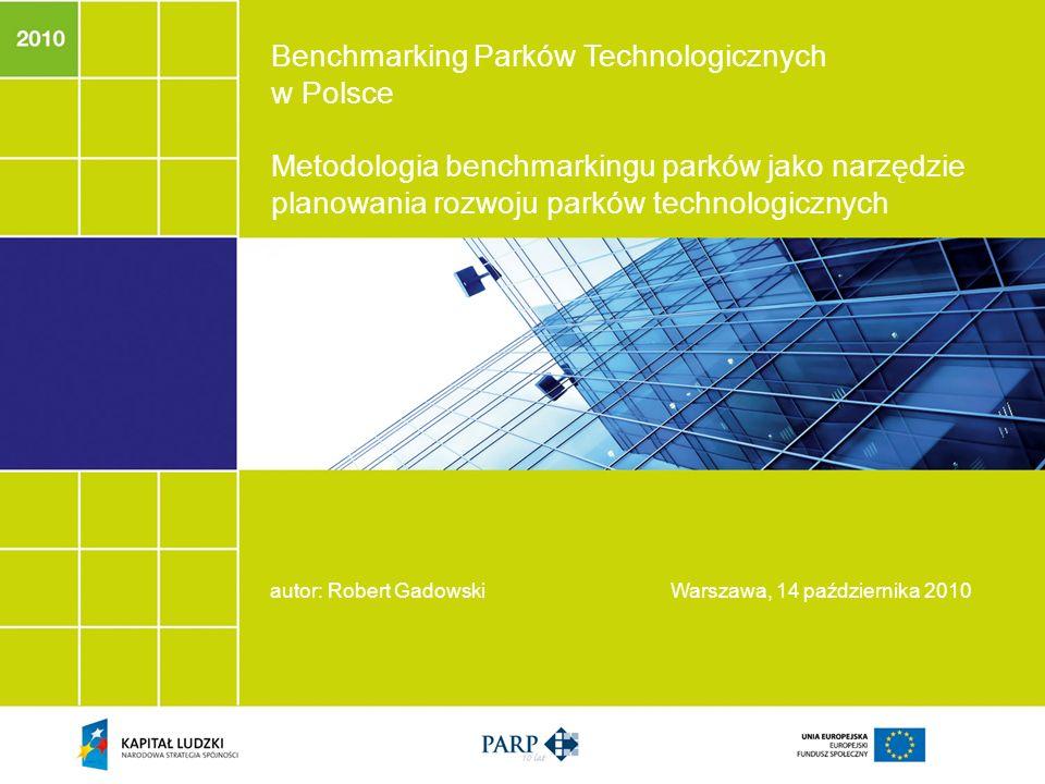 Benchmarking Parków Technologicznych w Polsce Metodologia benchmarkingu parków jako narzędzie planowania rozwoju parków technologicznych autor: Robert