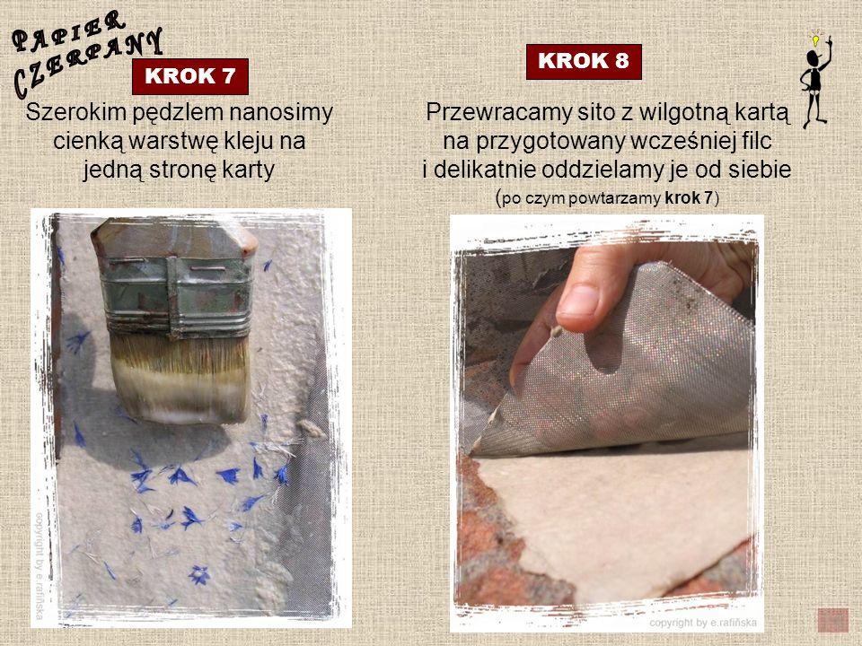 Szerokim pędzlem nanosimy cienką warstwę kleju na jedną stronę karty KROK 7 KROK 8 Przewracamy sito z wilgotną kartą na przygotowany wcześniej filc i