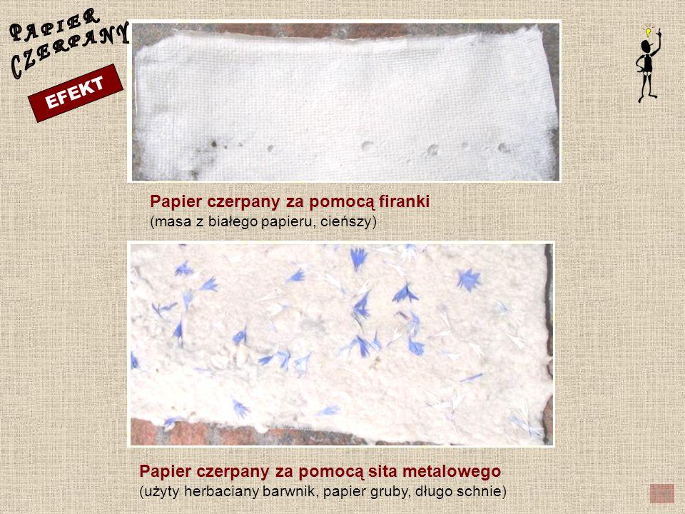 Papier czerpany za pomocą firanki Papier czerpany za pomocą firanki (masa z białego papieru, cieńszy) Papier czerpany za pomocą sita metalowego Papier