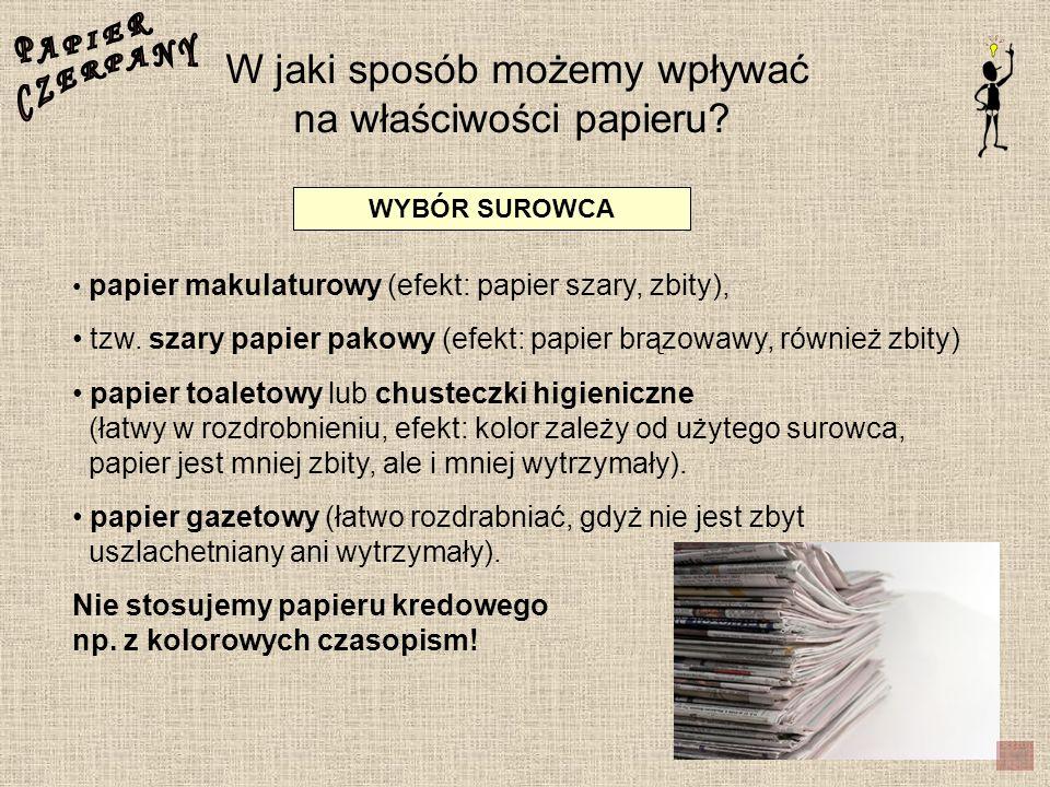 W jaki sposób możemy wpływać na właściwości papieru? papier makulaturowy (efekt: papier szary, zbity), tzw. szary papier pakowy (efekt: papier brązowa