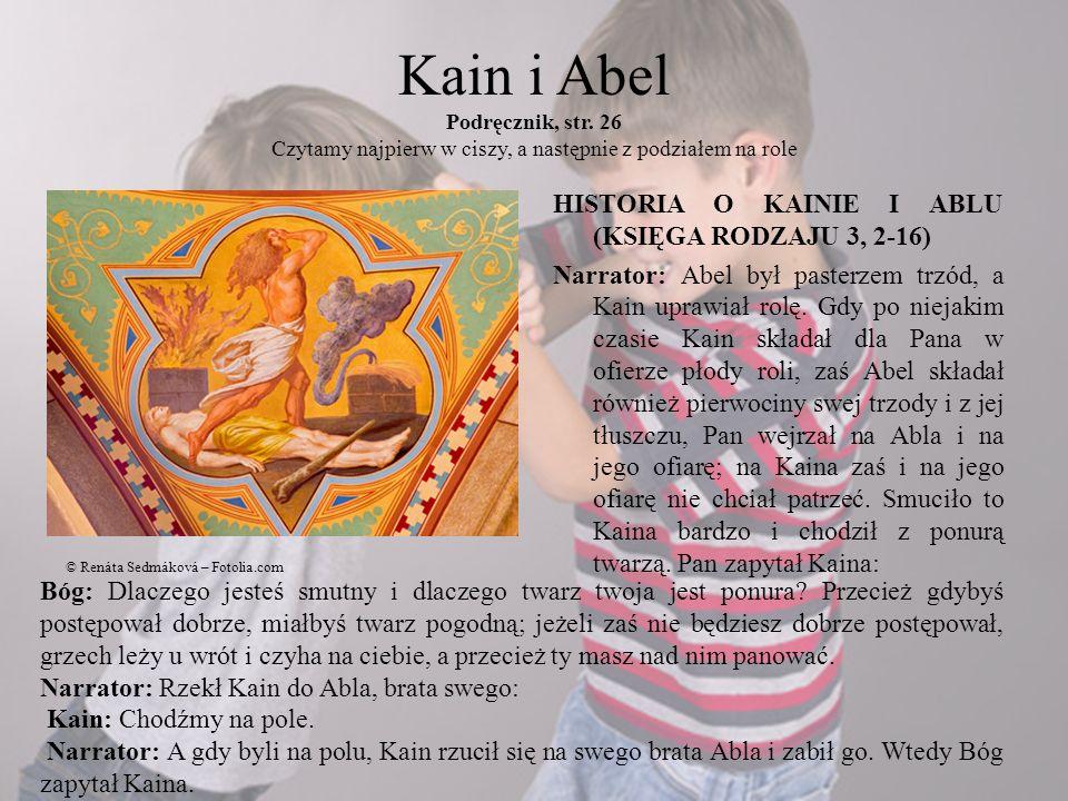 Kain i Abel Podręcznik, str. 26 Czytamy najpierw w ciszy, a następnie z podziałem na role HISTORIA O KAINIE I ABLU (KSIĘGA RODZAJU 3, 2-16) Narrator: