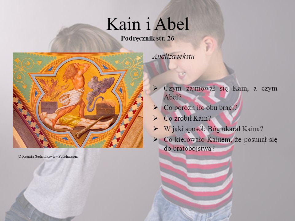 Kain i Abel Podręcznik str. 26 Analiza tekstu Czym zajmował się Kain, a czym Abel? Co poróżn iło obu braci? Co zrobił Kain? W jaki sposób Bóg ukarał K