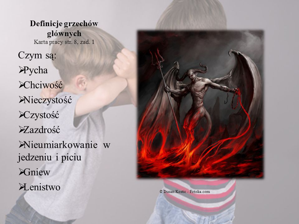 Definicje grzechów głównych Karta pracy str. 8, zad. 1 Czym są: Pycha Chciwość Nieczystość Czystość Zazdrość Nieumiarkowanie w jedzeniu i piciu Gniew