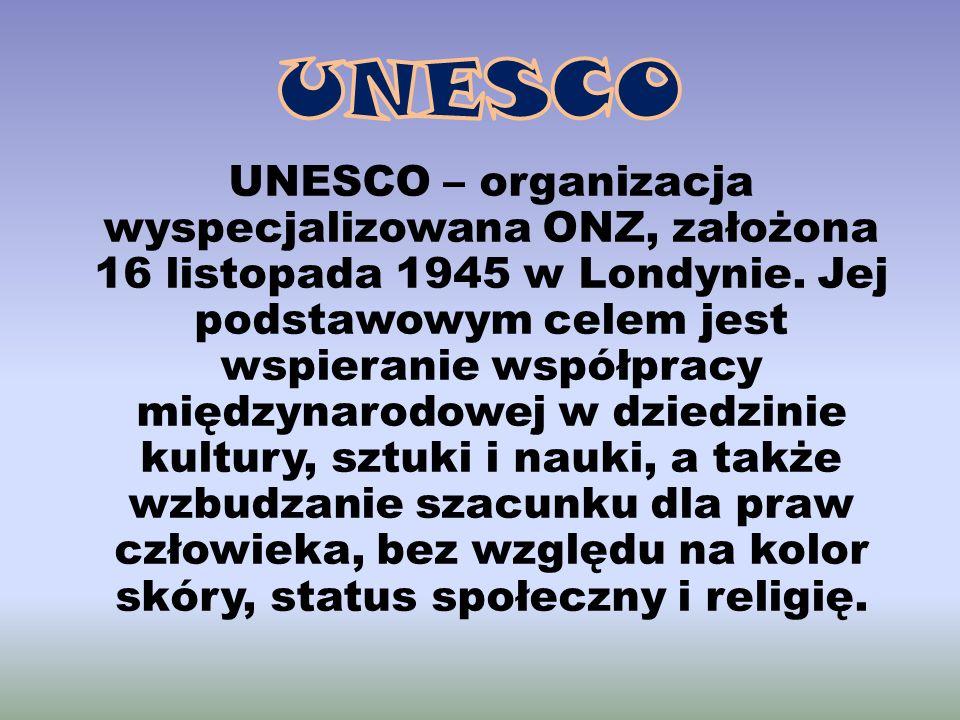 UNESCO – organizacja wyspecjalizowana ONZ, założona 16 listopada 1945 w Londynie. Jej podstawowym celem jest wspieranie współpracy międzynarodowej w d