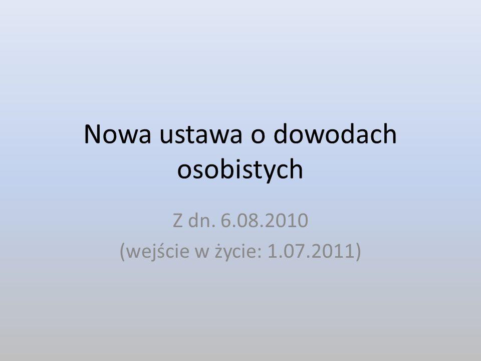 Nowa ustawa o dowodach osobistych Z dn. 6.08.2010 (wejście w życie: 1.07.2011)