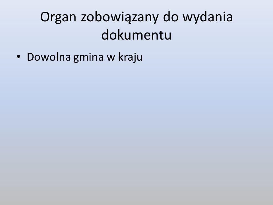 Organ zobowiązany do wydania dokumentu Dowolna gmina w kraju