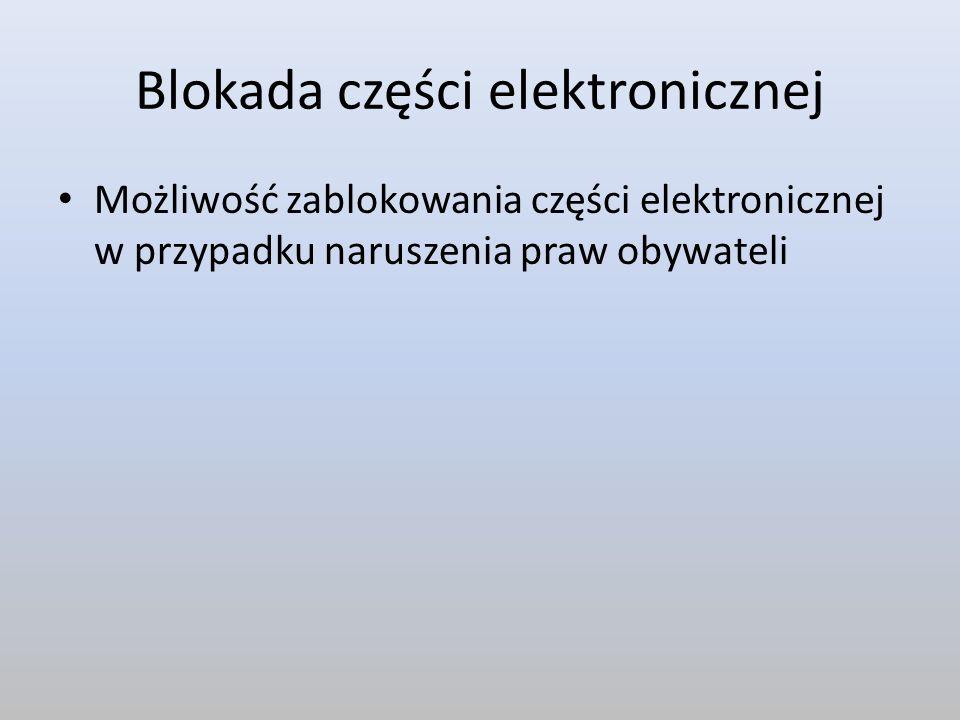 Blokada części elektronicznej Możliwość zablokowania części elektronicznej w przypadku naruszenia praw obywateli