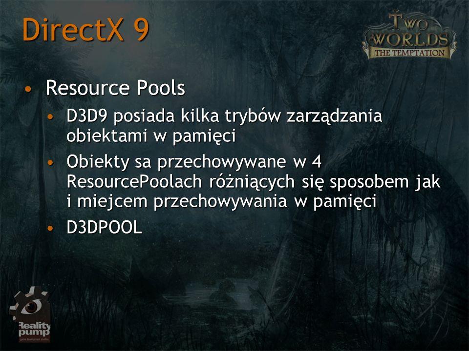 Resource PoolsResource Pools D3D9 posiada kilka trybów zarządzania obiektami w pamięciD3D9 posiada kilka trybów zarządzania obiektami w pamięci Obiekty sa przechowywane w 4 ResourcePoolach różniących się sposobem jak i miejcem przechowywania w pamięciObiekty sa przechowywane w 4 ResourcePoolach różniących się sposobem jak i miejcem przechowywania w pamięci D3DPOOLD3DPOOL DirectX 9