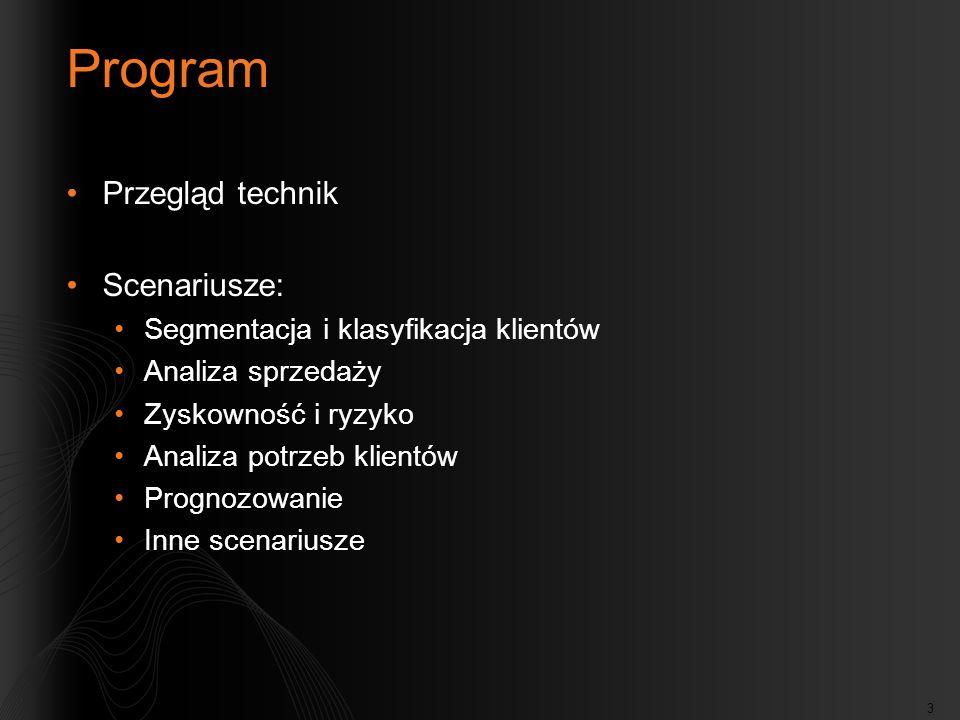 3 Program Przegląd technik Scenariusze: Segmentacja i klasyfikacja klientów Analiza sprzedaży Zyskowność i ryzyko Analiza potrzeb klientów Prognozowan