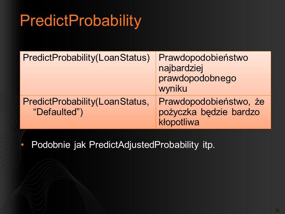 36 PredictProbability Podobnie jak PredictAdjustedProbability itp.