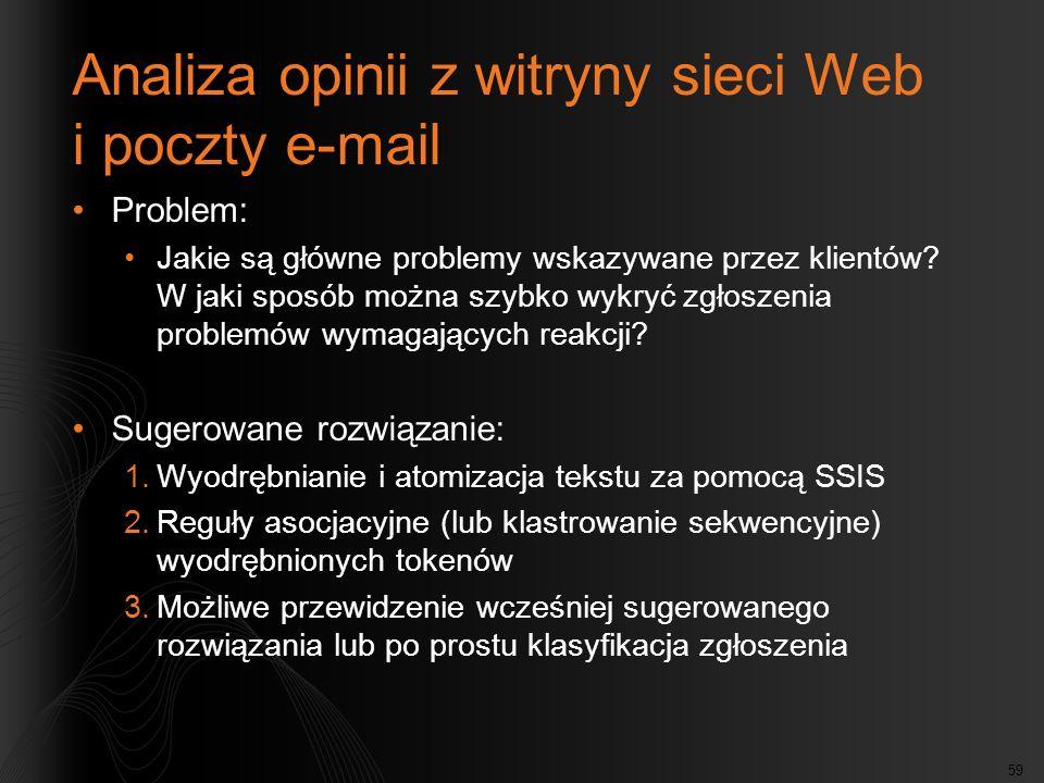 59 Analiza opinii z witryny sieci Web i poczty e-mail Problem: Jakie są główne problemy wskazywane przez klientów? W jaki sposób można szybko wykryć z