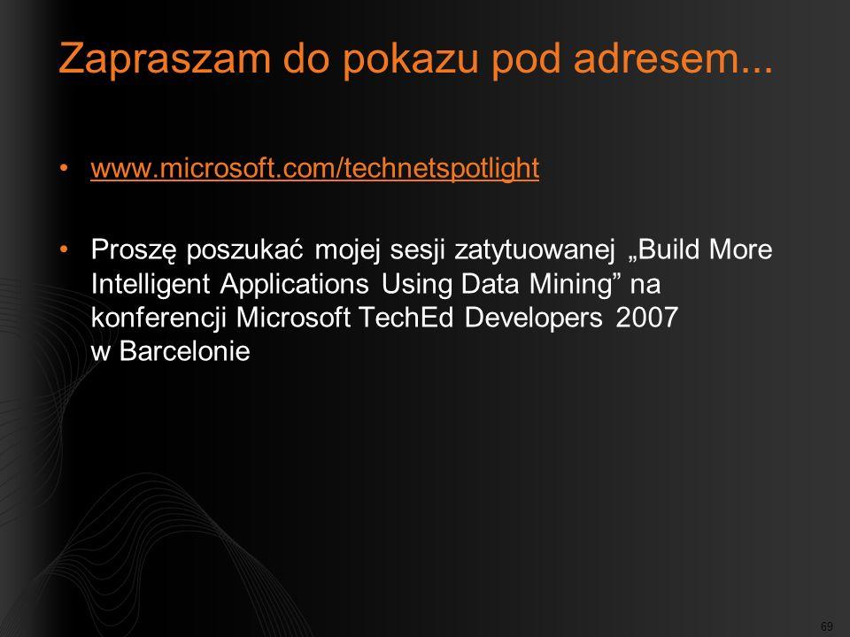 69 Zapraszam do pokazu pod adresem... www.microsoft.com/technetspotlight Proszę poszukać mojej sesji zatytuowanej Build More Intelligent Applications