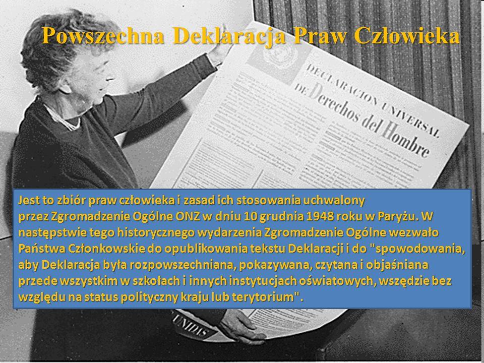 Powszechna Deklaracja Praw Człowieka Jest to zbiór praw człowieka i zasad ich stosowania uchwalony przez Zgromadzenie Ogólne ONZ w dniu 10 grudnia 194