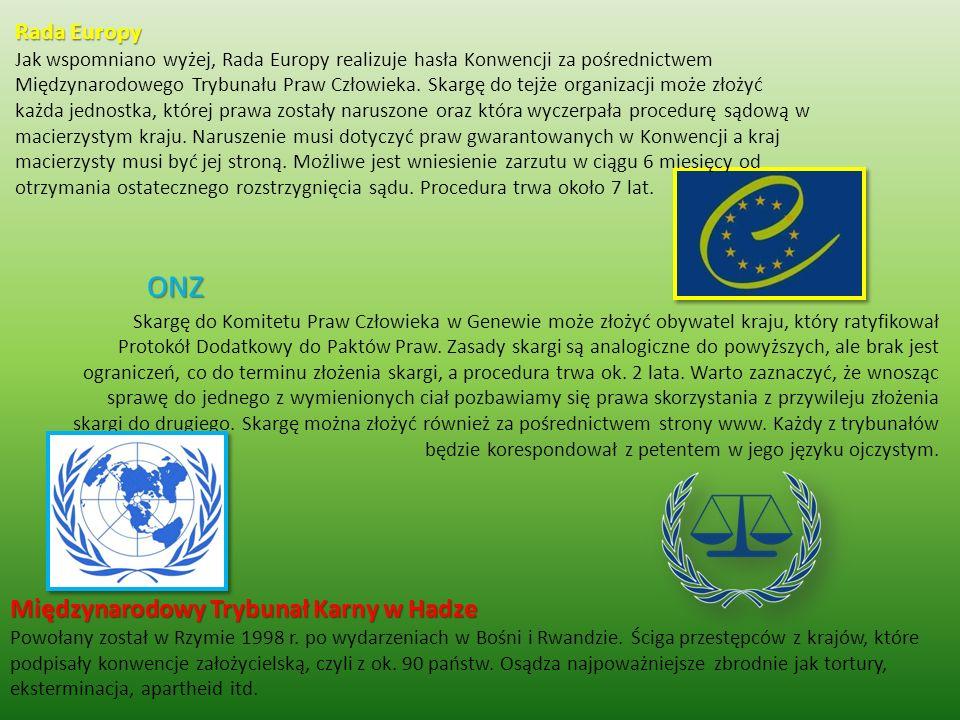 Rada Europy Rada Europy Jak wspomniano wyżej, Rada Europy realizuje hasła Konwencji za pośrednictwem Międzynarodowego Trybunału Praw Człowieka. Skargę