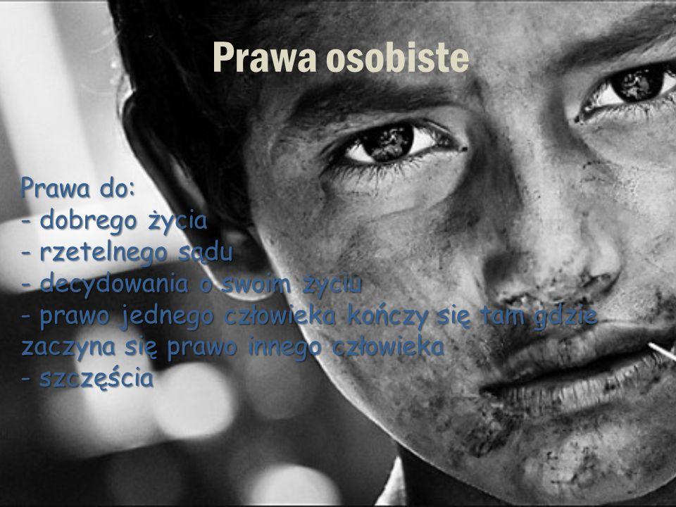 Prawa osobiste Prawa do: - dobrego życia - rzetelnego sądu - decydowania o swoim życiu - prawo jednego człowieka kończy się tam gdzie zaczyna się praw