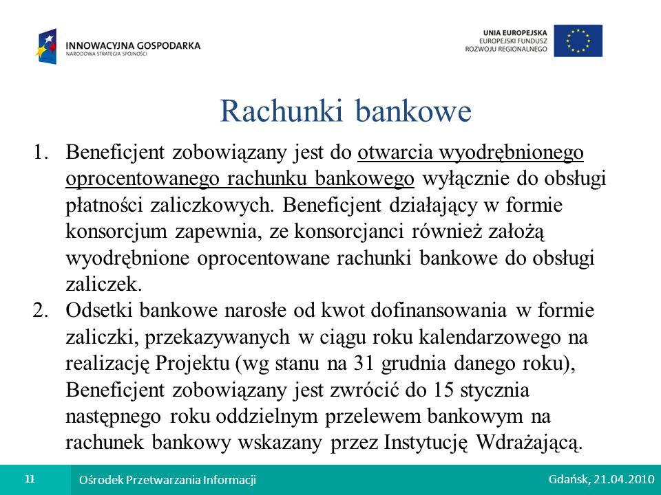 11 Ośrodek Przetwarzania Informacji Rachunki bankowe 1.Beneficjent zobowiązany jest do otwarcia wyodrębnionego oprocentowanego rachunku bankowego wyłącznie do obsługi płatności zaliczkowych.