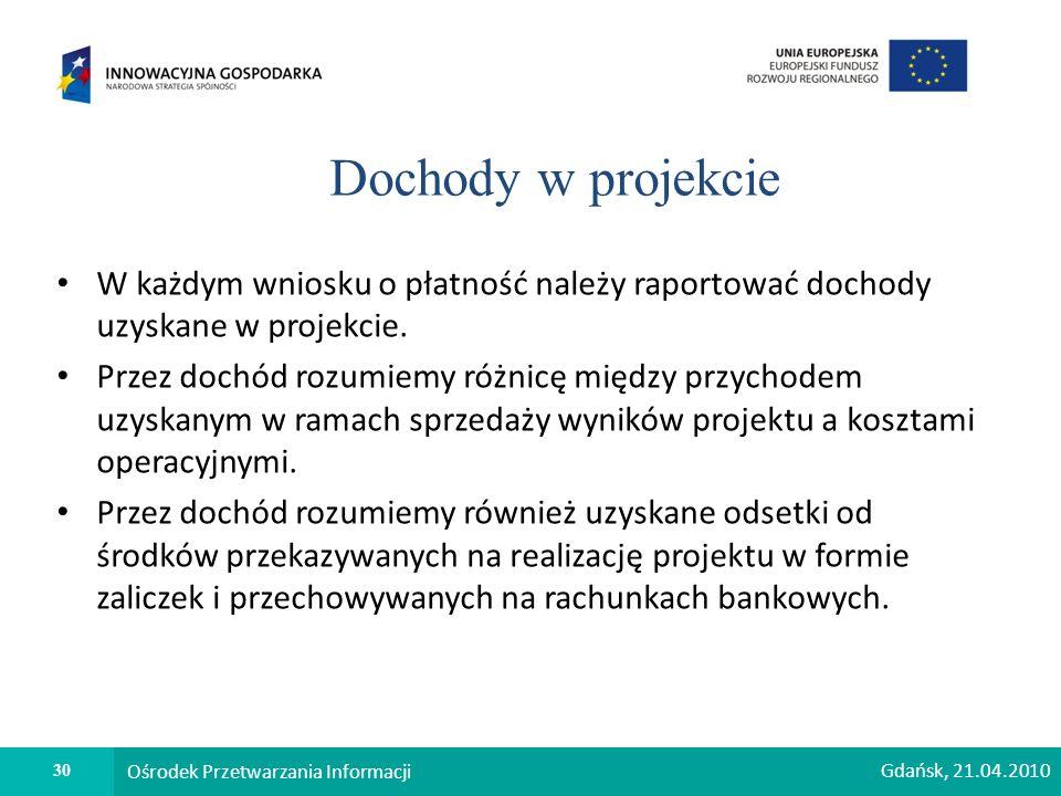 30 Ośrodek Przetwarzania Informacji Dochody w projekcie W każdym wniosku o płatność należy raportować dochody uzyskane w projekcie.