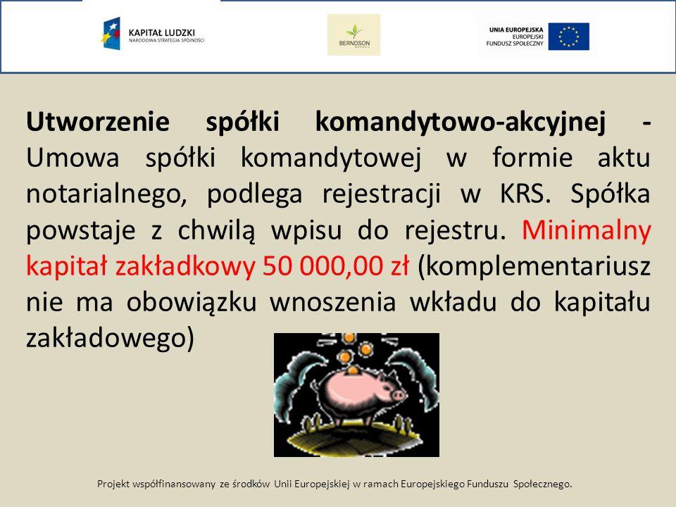 Projekt współfinansowany ze środków Unii Europejskiej w ramach Europejskiego Funduszu Społecznego. Utworzenie spółki komandytowo-akcyjnej - Umowa spół