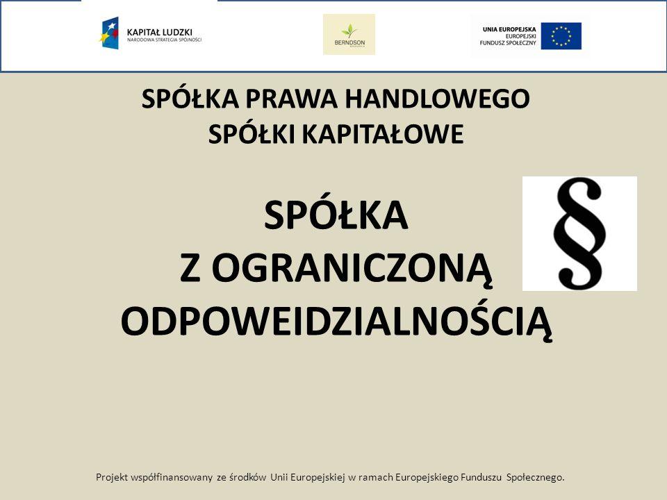 Projekt współfinansowany ze środków Unii Europejskiej w ramach Europejskiego Funduszu Społecznego. SPÓŁKA PRAWA HANDLOWEGO SPÓŁKI KAPITAŁOWE SPÓŁKA Z