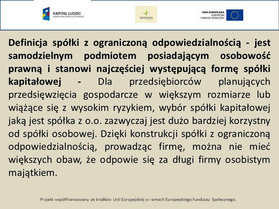 Projekt współfinansowany ze środków Unii Europejskiej w ramach Europejskiego Funduszu Społecznego. Definicja spółki z ograniczoną odpowiedzialnością -