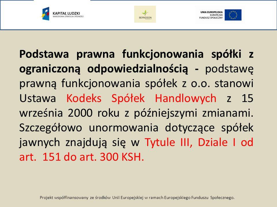 Projekt współfinansowany ze środków Unii Europejskiej w ramach Europejskiego Funduszu Społecznego. Podstawa prawna funkcjonowania spółki z ograniczoną