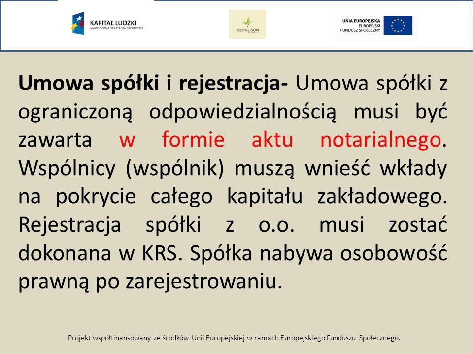 Projekt współfinansowany ze środków Unii Europejskiej w ramach Europejskiego Funduszu Społecznego. Umowa spółki i rejestracja- Umowa spółki z ogranicz
