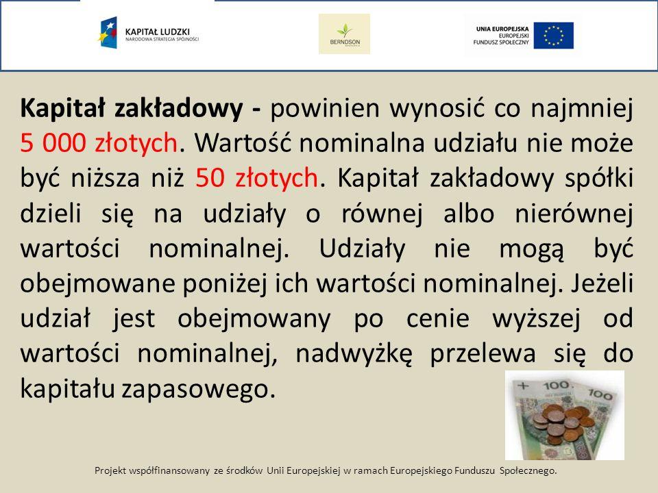 Projekt współfinansowany ze środków Unii Europejskiej w ramach Europejskiego Funduszu Społecznego. Kapitał zakładowy - powinien wynosić co najmniej 5