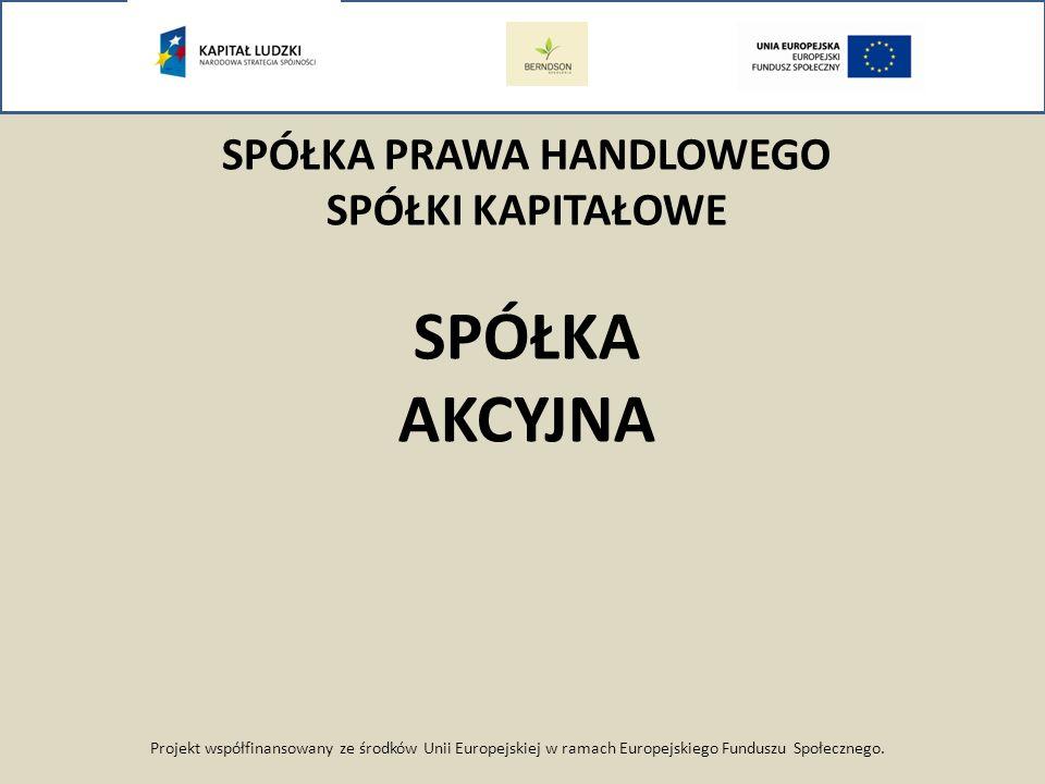 Projekt współfinansowany ze środków Unii Europejskiej w ramach Europejskiego Funduszu Społecznego. SPÓŁKA PRAWA HANDLOWEGO SPÓŁKI KAPITAŁOWE SPÓŁKA AK