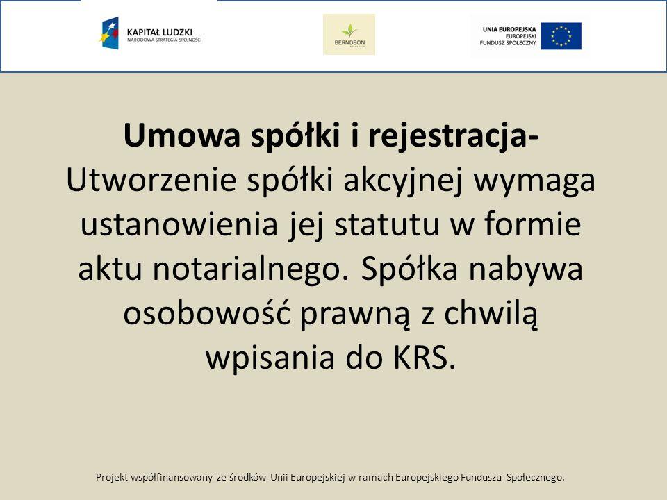 Projekt współfinansowany ze środków Unii Europejskiej w ramach Europejskiego Funduszu Społecznego. Umowa spółki i rejestracja- Utworzenie spółki akcyj