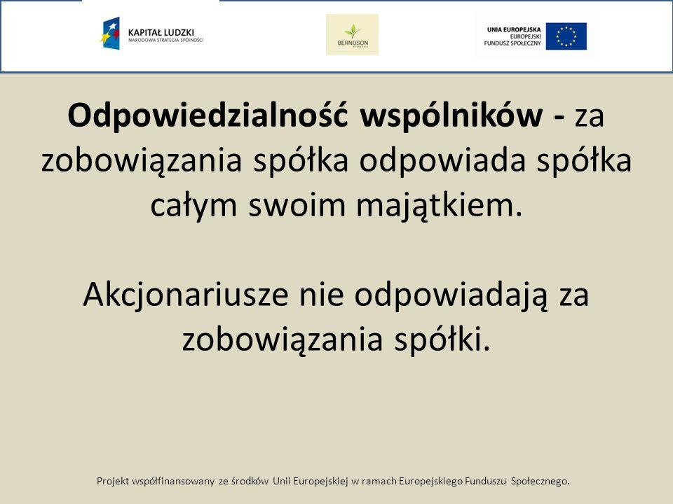 Projekt współfinansowany ze środków Unii Europejskiej w ramach Europejskiego Funduszu Społecznego. Odpowiedzialność wspólników - za zobowiązania spółk