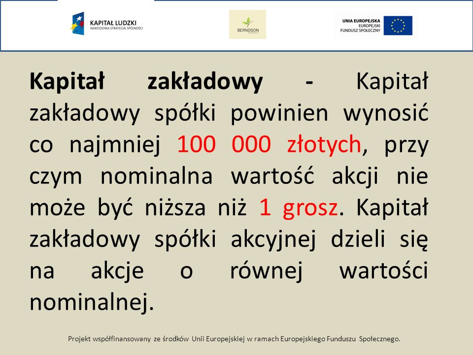 Projekt współfinansowany ze środków Unii Europejskiej w ramach Europejskiego Funduszu Społecznego. Kapitał zakładowy - Kapitał zakładowy spółki powini