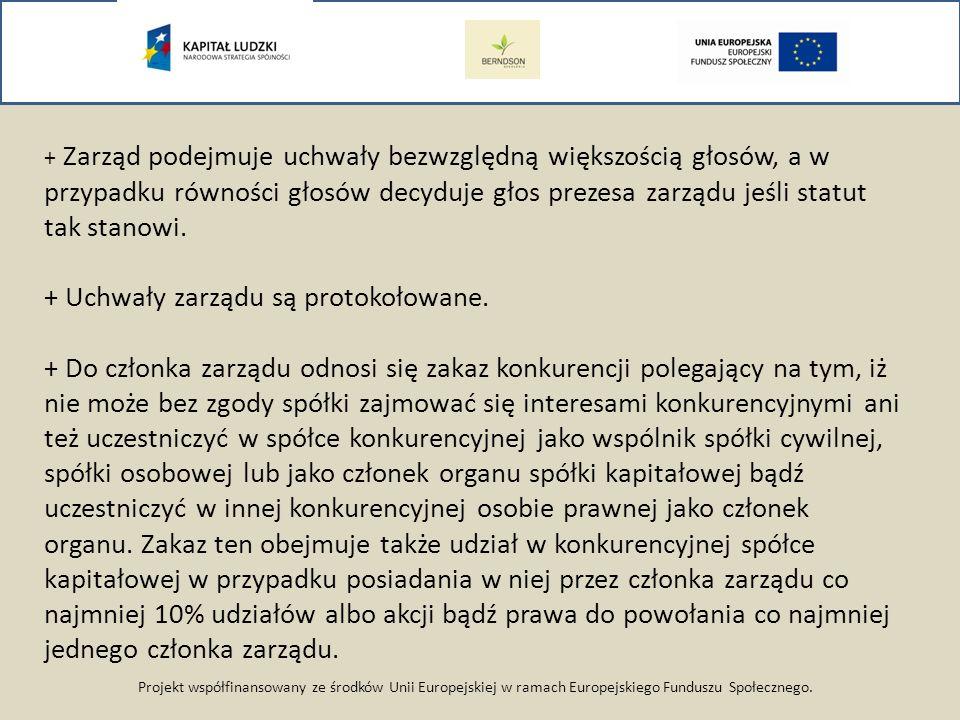 Projekt współfinansowany ze środków Unii Europejskiej w ramach Europejskiego Funduszu Społecznego. + Zarząd podejmuje uchwały bezwzględną większością
