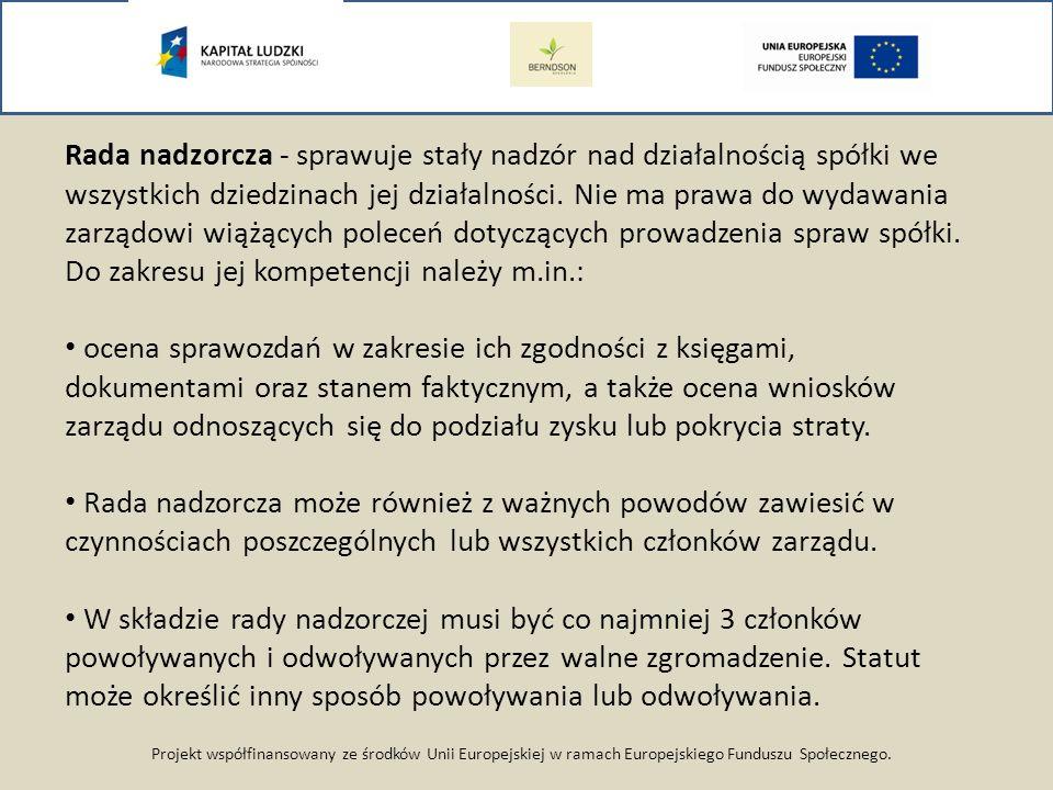 Projekt współfinansowany ze środków Unii Europejskiej w ramach Europejskiego Funduszu Społecznego. Rada nadzorcza - sprawuje stały nadzór nad działaln