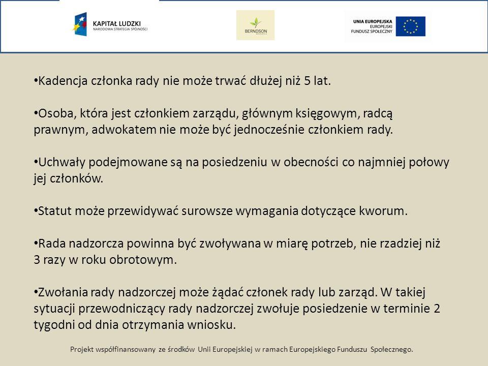 Projekt współfinansowany ze środków Unii Europejskiej w ramach Europejskiego Funduszu Społecznego. Kadencja członka rady nie może trwać dłużej niż 5 l