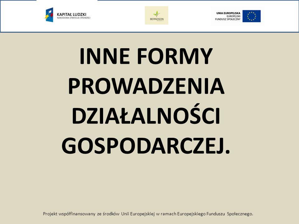 Projekt współfinansowany ze środków Unii Europejskiej w ramach Europejskiego Funduszu Społecznego. INNE FORMY PROWADZENIA DZIAŁALNOŚCI GOSPODARCZEJ.