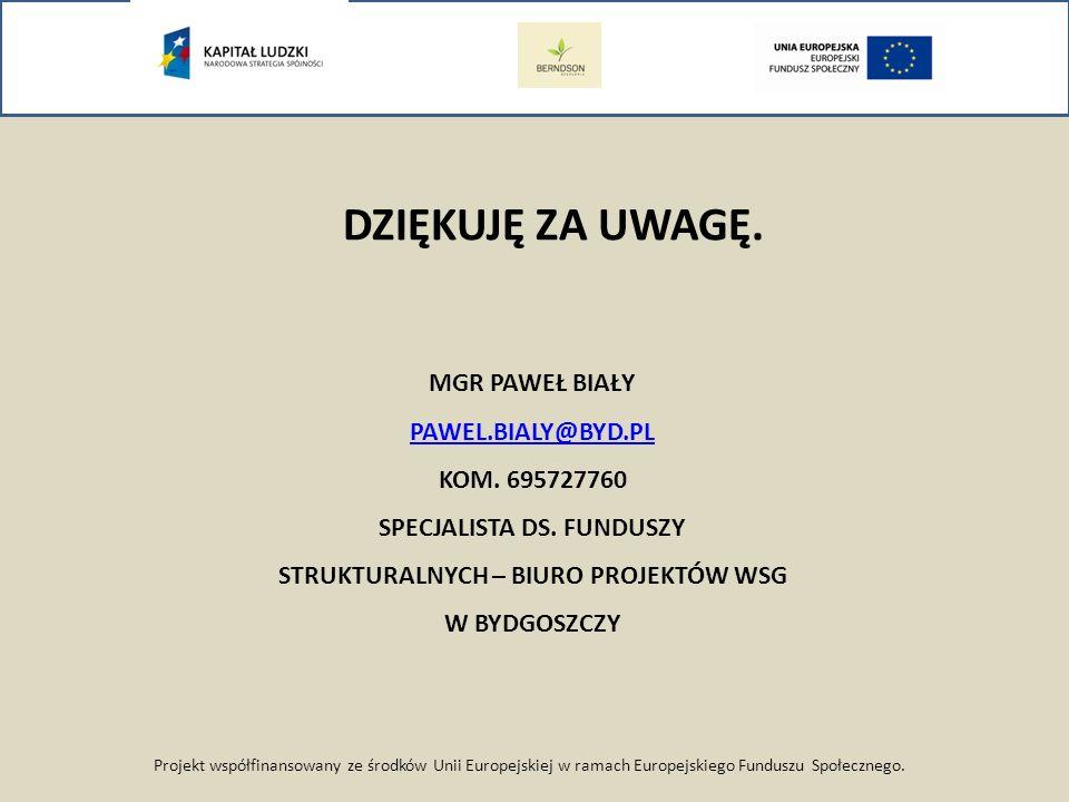 Projekt współfinansowany ze środków Unii Europejskiej w ramach Europejskiego Funduszu Społecznego. MGR PAWEŁ BIAŁY PAWEL.BIALY@BYD.PL KOM. 695727760 S