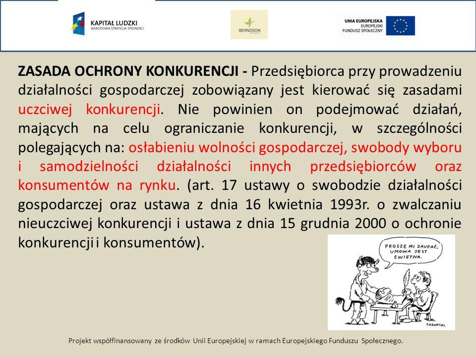 Projekt współfinansowany ze środków Unii Europejskiej w ramach Europejskiego Funduszu Społecznego. ZASADA OCHRONY KONKURENCJI - Przedsiębiorca przy pr