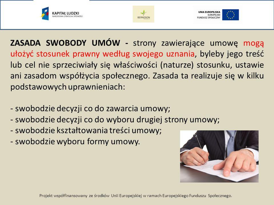 Projekt współfinansowany ze środków Unii Europejskiej w ramach Europejskiego Funduszu Społecznego. ZASADA SWOBODY UMÓW - strony zawierające umowę mogą