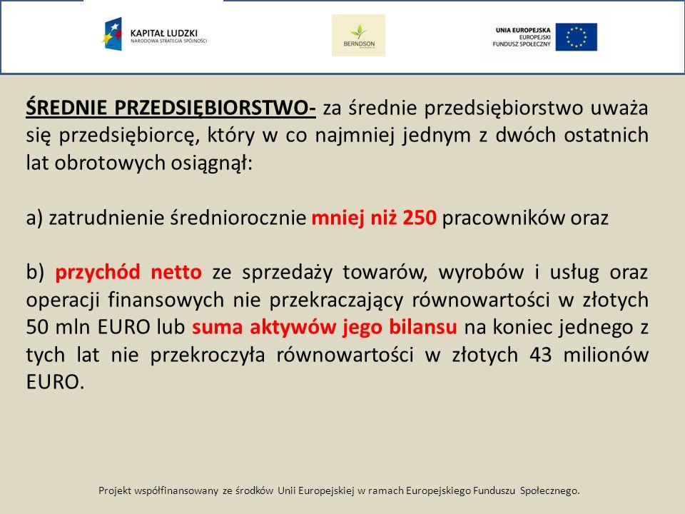 Projekt współfinansowany ze środków Unii Europejskiej w ramach Europejskiego Funduszu Społecznego. ŚREDNIE PRZEDSIĘBIORSTWO- za średnie przedsiębiorst