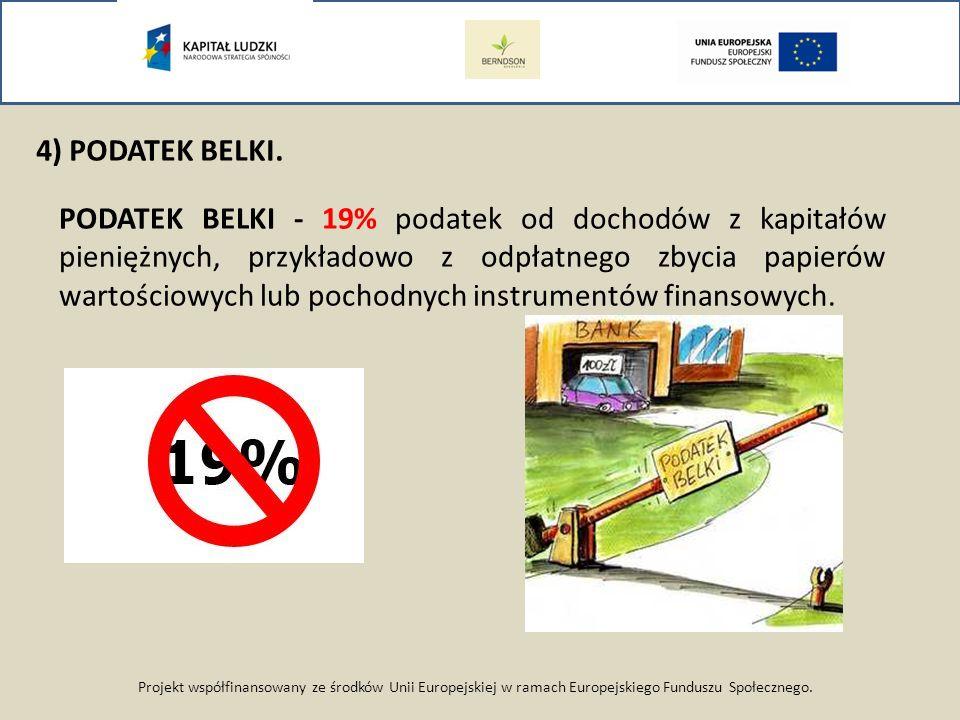 Projekt współfinansowany ze środków Unii Europejskiej w ramach Europejskiego Funduszu Społecznego. 4) PODATEK BELKI. PODATEK BELKI - 19% podatek od do