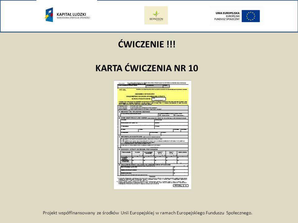 Projekt współfinansowany ze środków Unii Europejskiej w ramach Europejskiego Funduszu Społecznego. ĆWICZENIE !!! KARTA ĆWICZENIA NR 10
