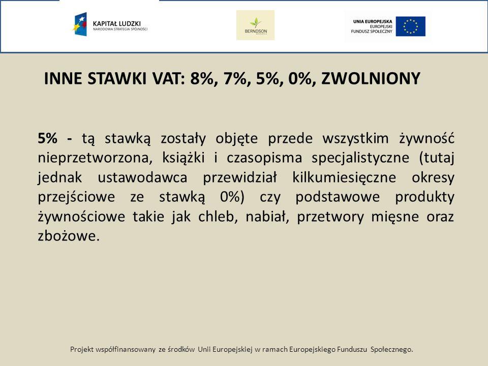 Projekt współfinansowany ze środków Unii Europejskiej w ramach Europejskiego Funduszu Społecznego. INNE STAWKI VAT: 8%, 7%, 5%, 0%, ZWOLNIONY 5% - tą