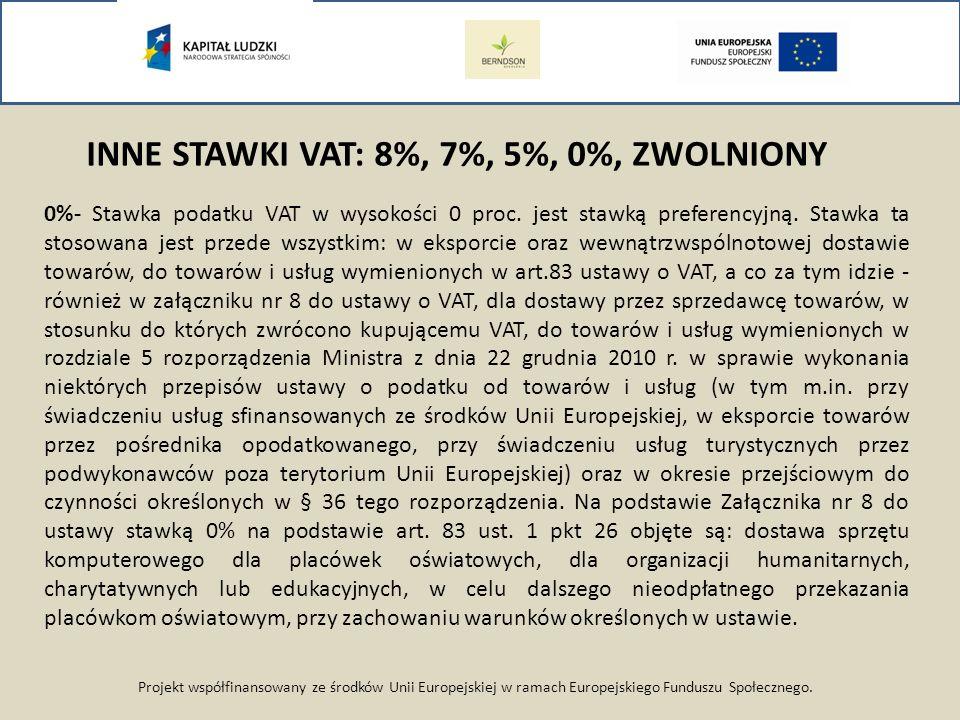 Projekt współfinansowany ze środków Unii Europejskiej w ramach Europejskiego Funduszu Społecznego. INNE STAWKI VAT: 8%, 7%, 5%, 0%, ZWOLNIONY 0%- Staw
